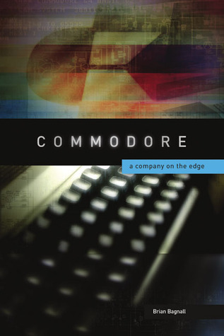 Book cover for Commodore: A Company on the Edge by Brian Bagnall